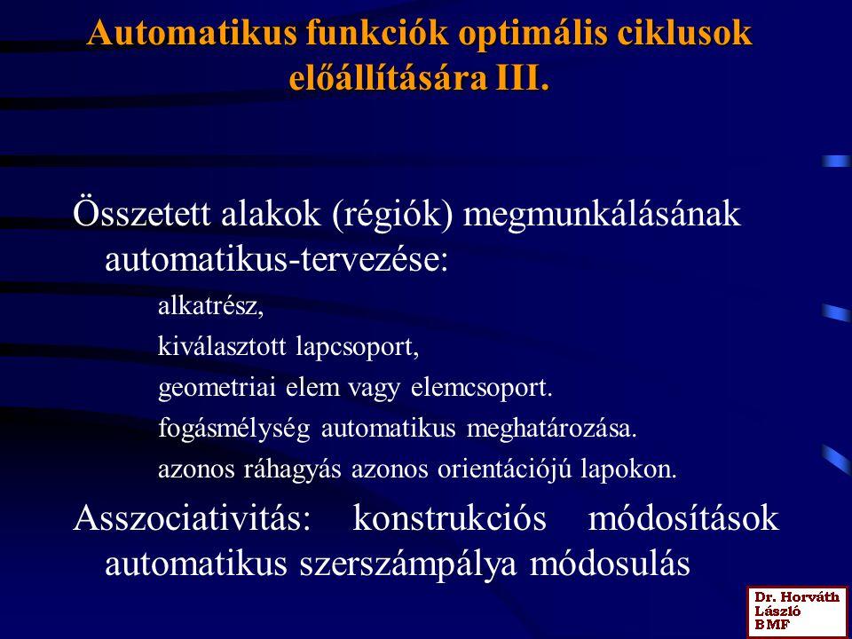 Automatikus funkciók optimális ciklusok előállítására III. Összetett alakok (régiók) megmunkálásának automatikus-tervezése: alkatrész, kiválasztott la