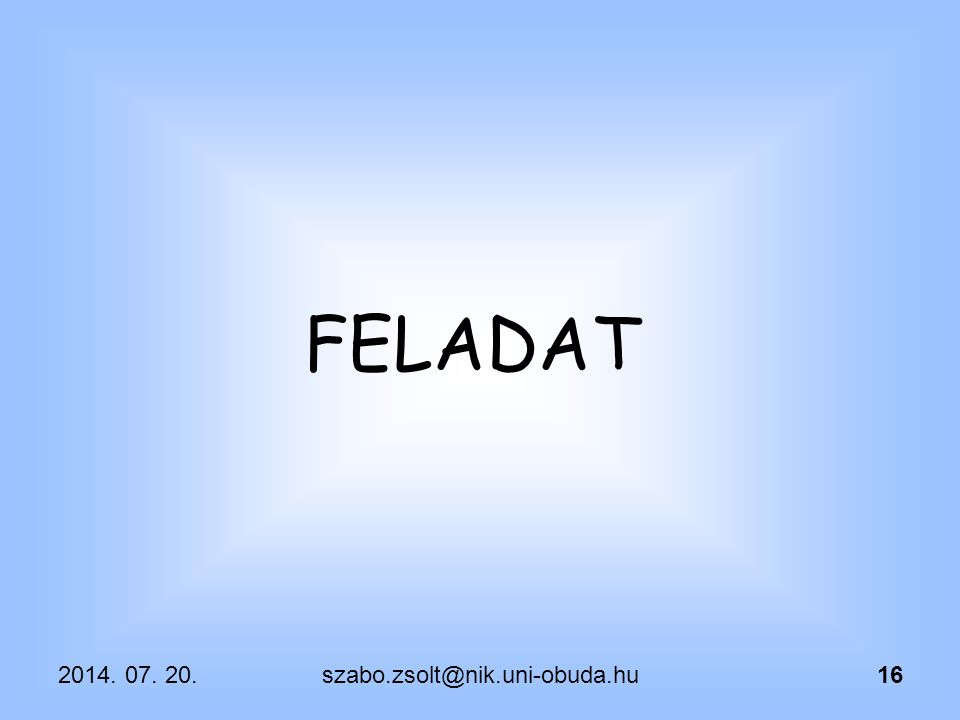 2014. 07. 20.16 FELADAT szabo.zsolt@nik.uni-obuda.hu