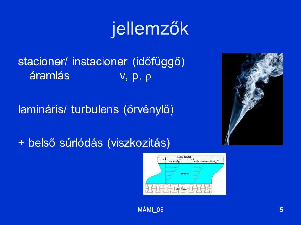 MÁMI_055 jellemzők stacioner/ instacioner (időfüggő) áramlás v, p,  lamináris/ turbulens (örvénylő) + belső súrlódás (viszkozitás)
