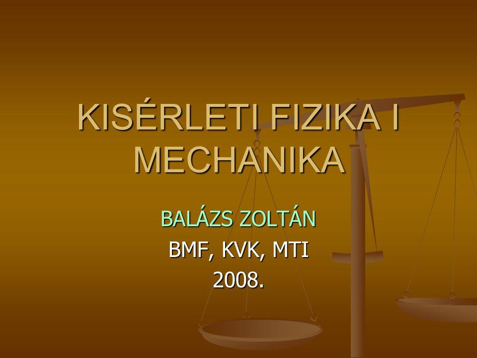 KISÉRLETI FIZIKA I MECHANIKA BALÁZS ZOLTÁN BMF, KVK, MTI 2008.