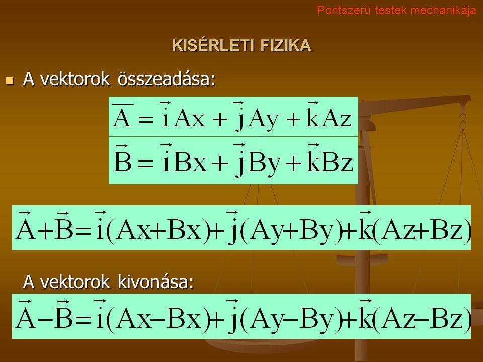 KISÉRLETI FIZIKA A vektorok összeadása: A vektorok kivonása: A vektorok összeadása: A vektorok kivonása: Pontszerű testek mechanikája
