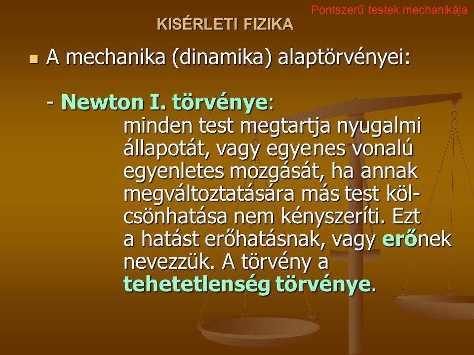 KISÉRLETI FIZIKA A mechanika (dinamika) alaptörvényei: - Newton I.