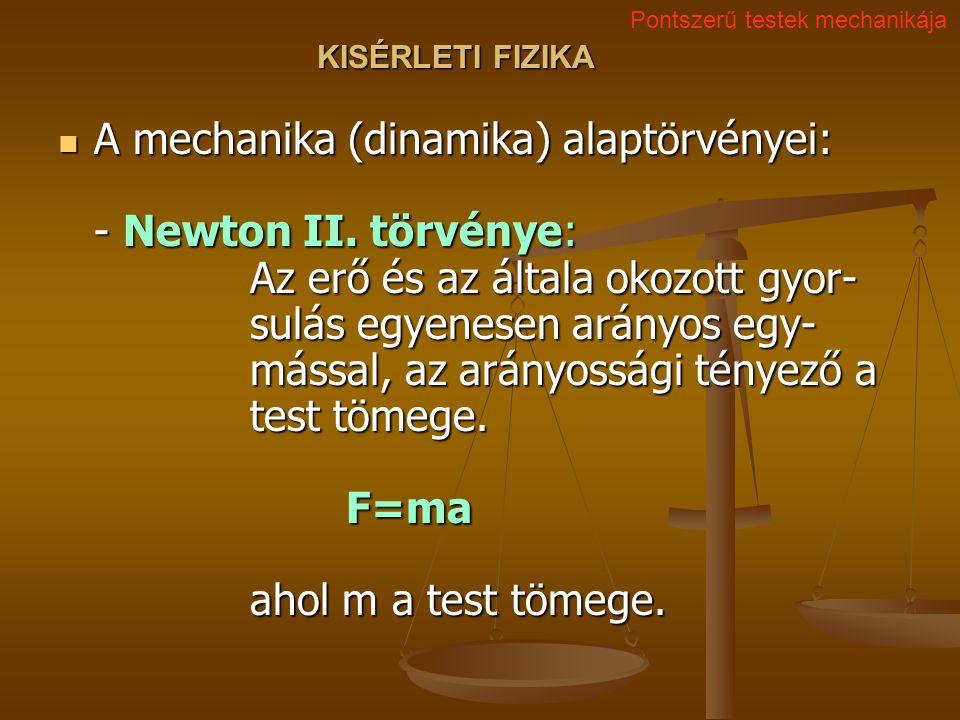 KISÉRLETI FIZIKA A mechanika (dinamika) alaptörvényei: - Newton II.