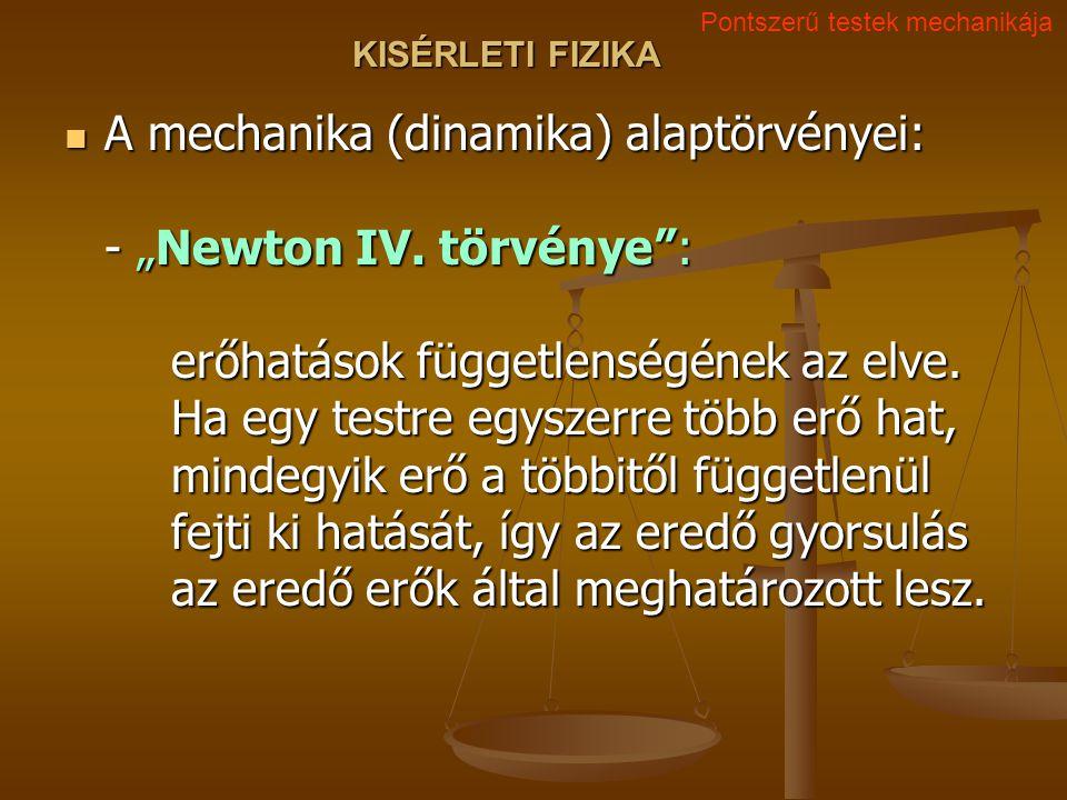 """KISÉRLETI FIZIKA A mechanika (dinamika) alaptörvényei: - """"Newton IV."""