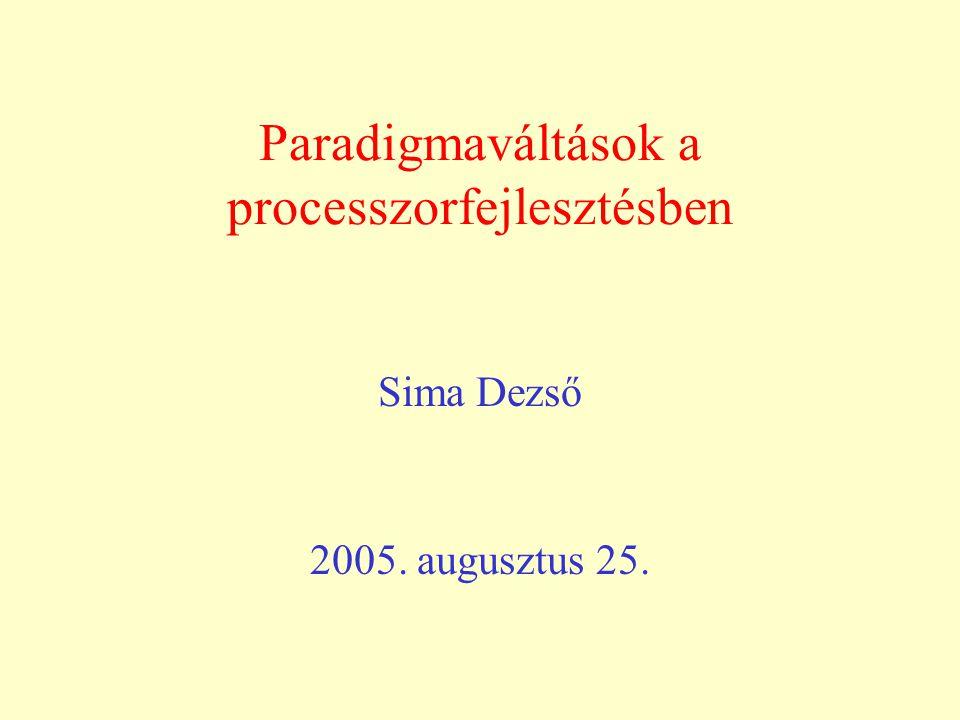 Paradigmaváltások a processzorfejlesztésben Sima Dezső 2005. augusztus 25.