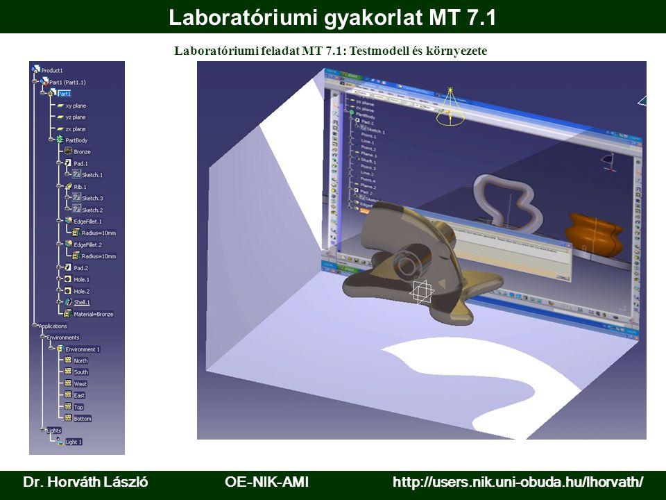 Dr. Horváth László OE-NIK-AMI http://users.nik.uni-obuda.hu/lhorvath/ Laboratóriumi gyakorlat MT 7.1 Laboratóriumi feladat MT 7.1: Testmodell és körny