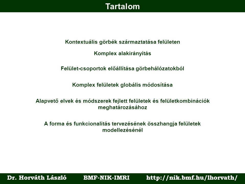 Tartalom Dr. Horváth László BMF-NIK-IMRI http://nik.bmf.hu/lhorvath/ Alapvető elvek és módszerek fejlett felületek és felületkombinációk meghatározásá