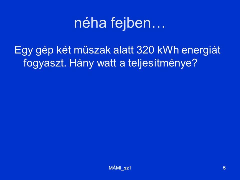 MÁMI_sz155 néha fejben… Egy gép két műszak alatt 320 kWh energiát fogyaszt. Hány watt a teljesítménye?