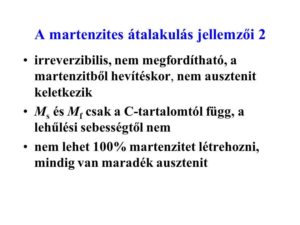 A martenzites átalakulás jellemzői 2 irreverzibilis, nem megfordítható, a martenzitből hevítéskor, nem ausztenit keletkezik M s és M f csak a C-tartal