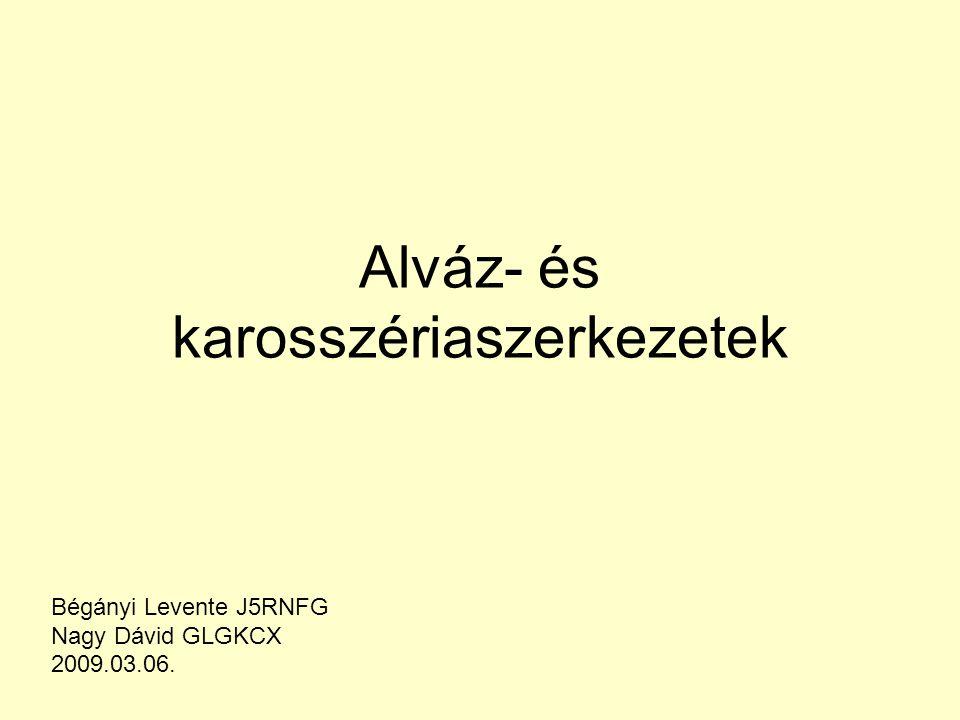 Alváz- és karosszériaszerkezetek Bégányi Levente J5RNFG Nagy Dávid GLGKCX 2009.03.06.