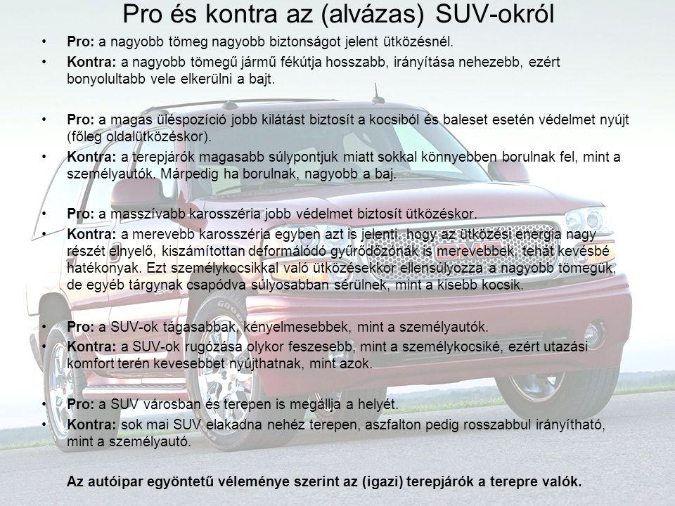 Pro és kontra az (alvázas) SUV-okról Pro: a nagyobb tömeg nagyobb biztonságot jelent ütközésnél.