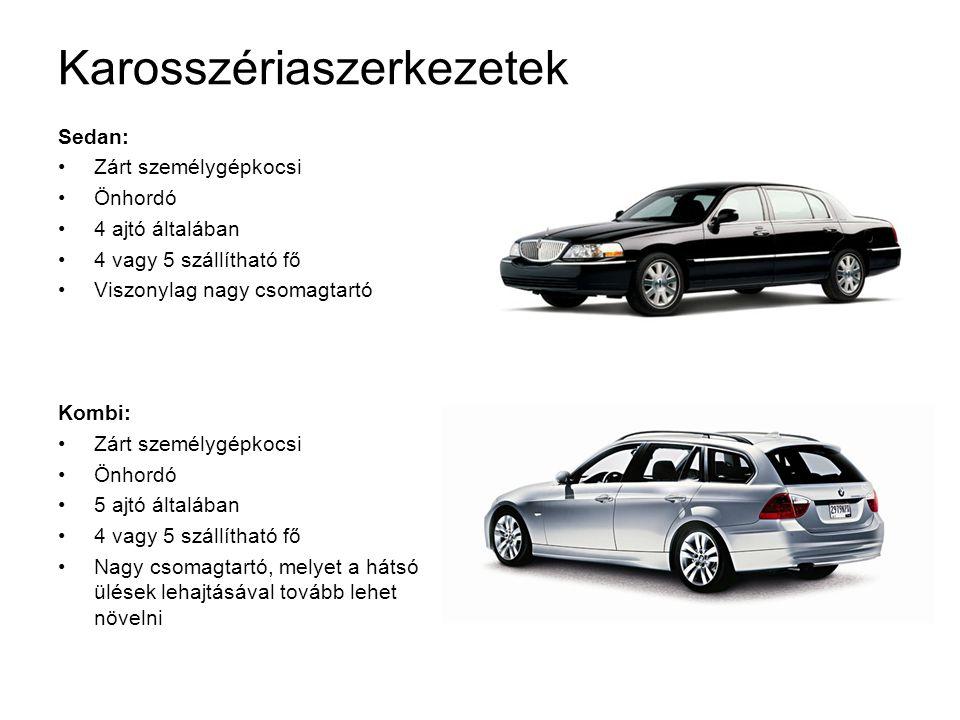Karosszériaszerkezetek Sedan: Zárt személygépkocsi Önhordó 4 ajtó általában 4 vagy 5 szállítható fő Viszonylag nagy csomagtartó Kombi: Zárt személygépkocsi Önhordó 5 ajtó általában 4 vagy 5 szállítható fő Nagy csomagtartó, melyet a hátsó ülések lehajtásával tovább lehet növelni