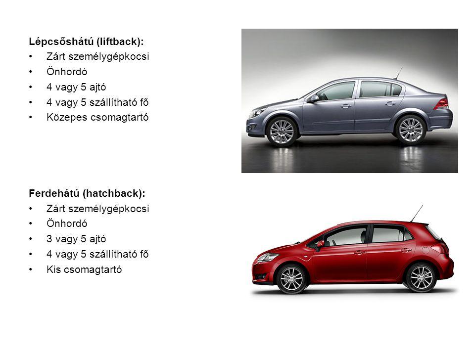Lépcsőshátú (liftback): Zárt személygépkocsi Önhordó 4 vagy 5 ajtó 4 vagy 5 szállítható fő Közepes csomagtartó Ferdehátú (hatchback): Zárt személygépkocsi Önhordó 3 vagy 5 ajtó 4 vagy 5 szállítható fő Kis csomagtartó