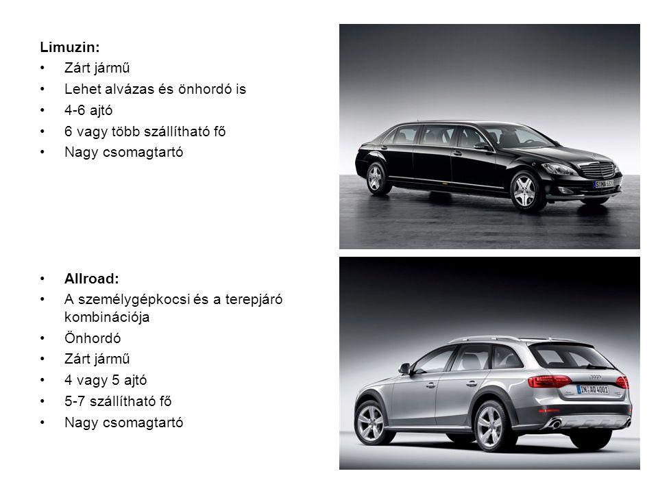 Limuzin: Zárt jármű Lehet alvázas és önhordó is 4-6 ajtó 6 vagy több szállítható fő Nagy csomagtartó Allroad: A személygépkocsi és a terepjáró kombinációja Önhordó Zárt jármű 4 vagy 5 ajtó 5-7 szállítható fő Nagy csomagtartó