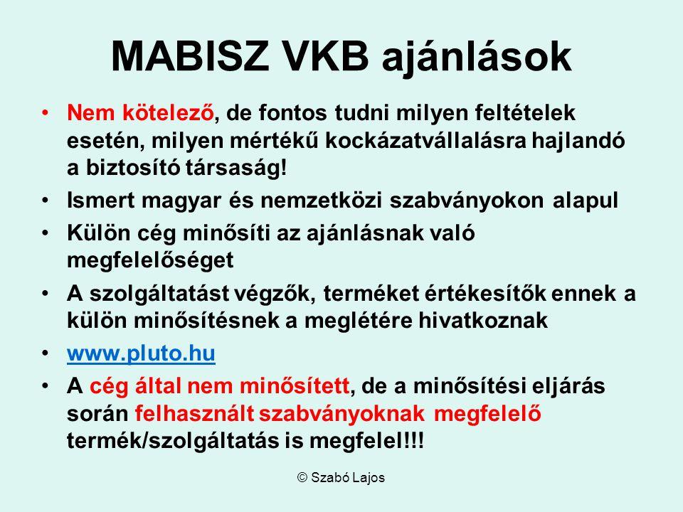 © Szabó Lajos MABISZ VKB ajánlások Nem kötelező, de fontos tudni milyen feltételek esetén, milyen mértékű kockázatvállalásra hajlandó a biztosító társaság.