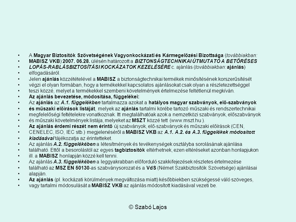© Szabó Lajos A Magyar Biztosítók Szövetségének Vagyonkockázati és Kármegelőzési Bizottsága (továbbiakban: MABISZ VKB) 2007.