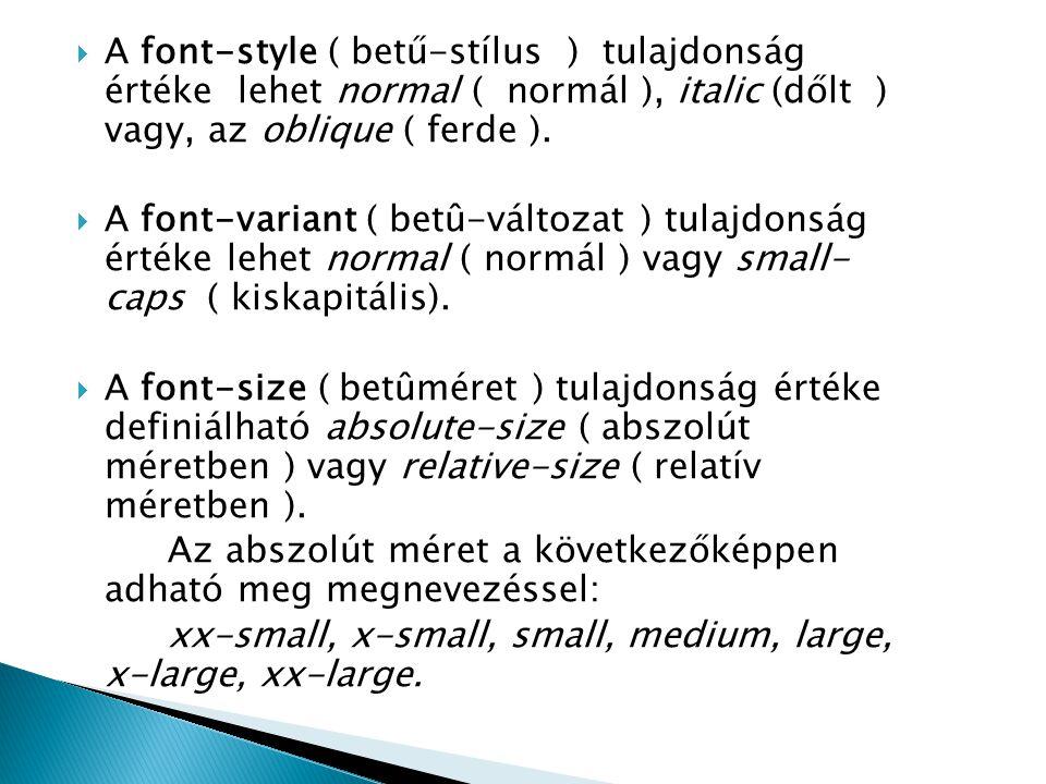  A font-style ( betű-stílus ) tulajdonság értéke lehet normal ( normál ), italic (dőlt ) vagy, az oblique ( ferde ).  A font-variant ( betû-változat