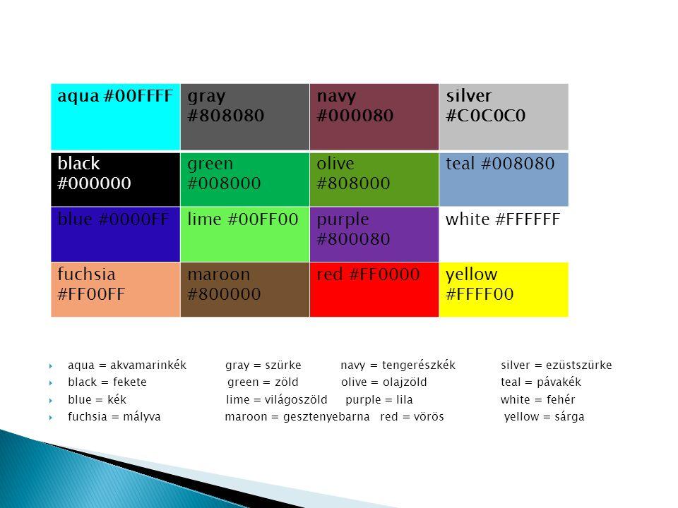  aqua = akvamarinkék gray = szürke navy = tengerészkék silver = ezüstszürke  black = fekete green = zöld olive = olajzöld teal = pávakék  blue = ké