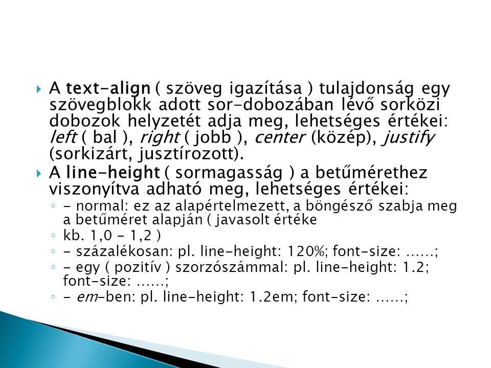  A text-align ( szöveg igazítása ) tulajdonság egy szövegblokk adott sor-dobozában lévő sorközi dobozok helyzetét adja meg, lehetséges értékei: left