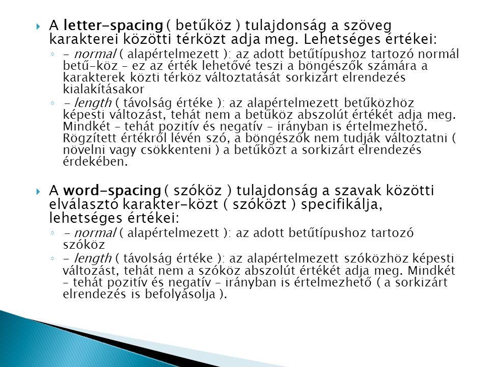  A letter-spacing ( betűköz ) tulajdonság a szöveg karakterei közötti térközt adja meg. Lehetséges értékei: ◦ - normal ( alapértelmezett ): az adott
