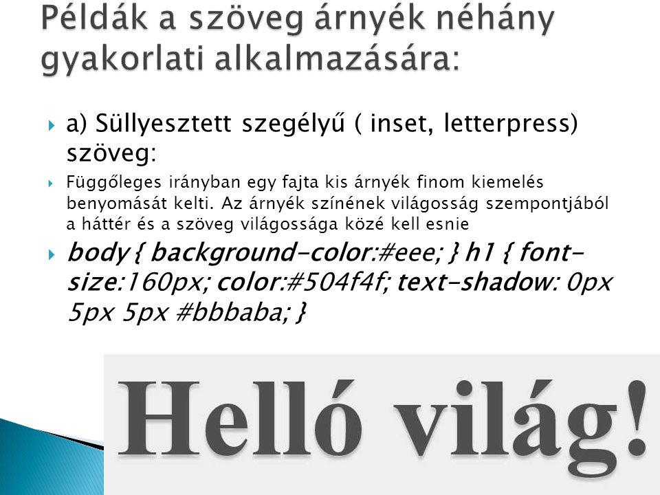  a) Süllyesztett szegélyű ( inset, letterpress) szöveg:  Függőleges irányban egy fajta kis árnyék finom kiemelés benyomását kelti. Az árnyék színéne