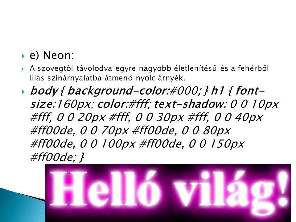  e) Neon:  A szövegtől távolodva egyre nagyobb életlenítésű és a fehérből lilás színárnyalatba átmenő nyolc árnyék.  body { background-color:#000;