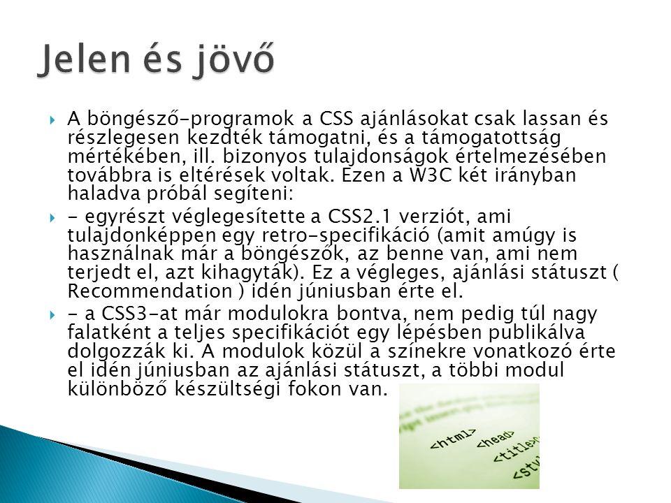  A böngésző-programok a CSS ajánlásokat csak lassan és részlegesen kezdték támogatni, és a támogatottság mértékében, ill. bizonyos tulajdonságok érte