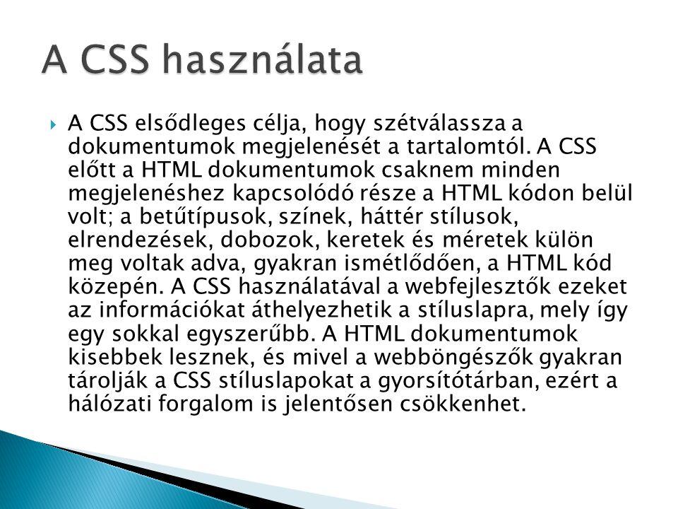 A CSS elsődleges célja, hogy szétválassza a dokumentumok megjelenését a tartalomtól. A CSS előtt a HTML dokumentumok csaknem minden megjelenéshez ka