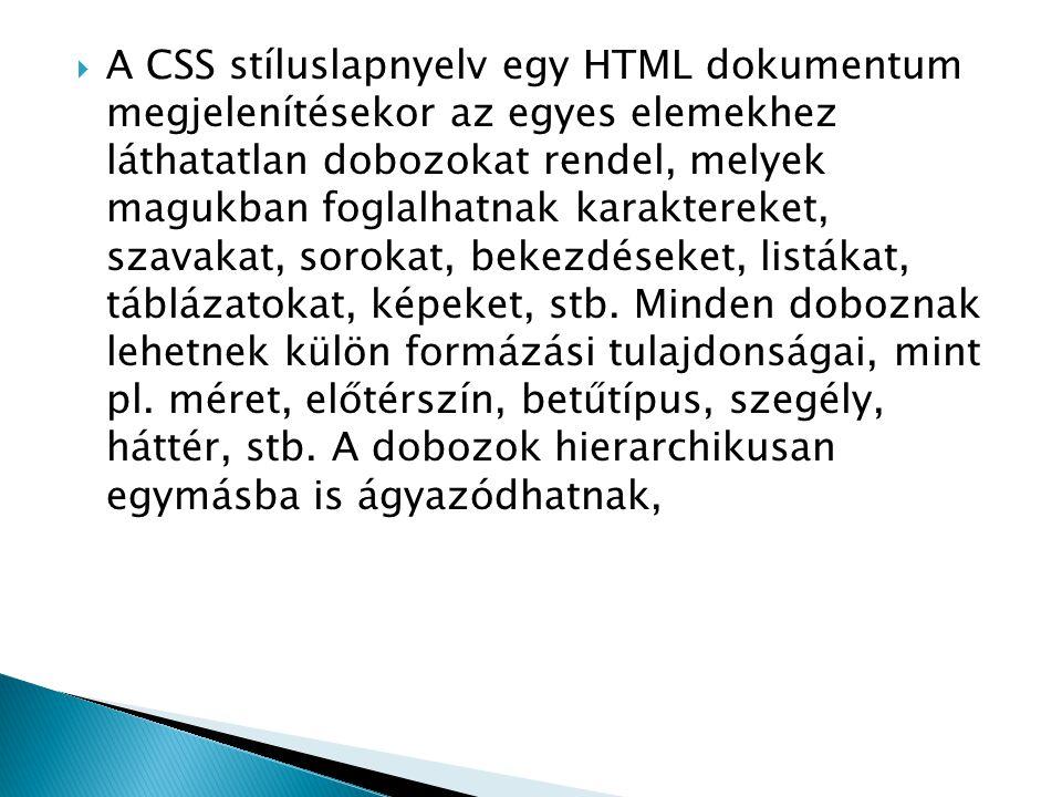  A CSS stíluslapnyelv egy HTML dokumentum megjelenítésekor az egyes elemekhez láthatatlan dobozokat rendel, melyek magukban foglalhatnak karaktereket