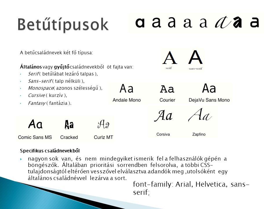 A betűcsaládnevek két fő típusa: Általános vagy gyűjtő családnevekből öt fajta van: Serif ( betűlábat lezáró talpas ), Sans-serif ( talp nélküli ), Mo