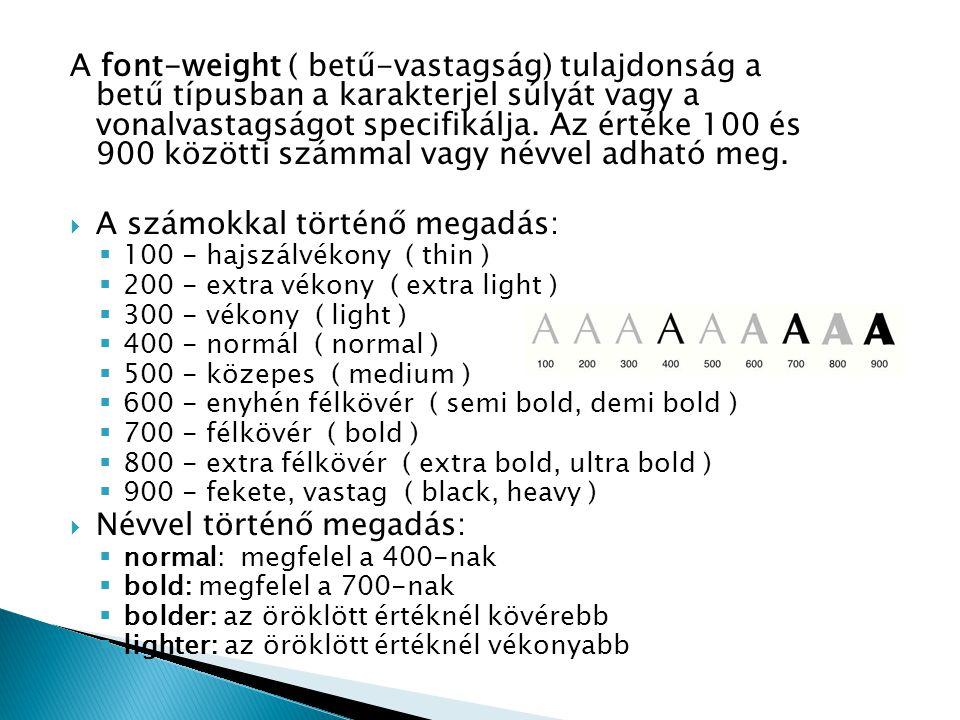 A font-weight ( betű-vastagság) tulajdonság a betű típusban a karakterjel súlyát vagy a vonalvastagságot specifikálja. Az értéke 100 és 900 közötti sz