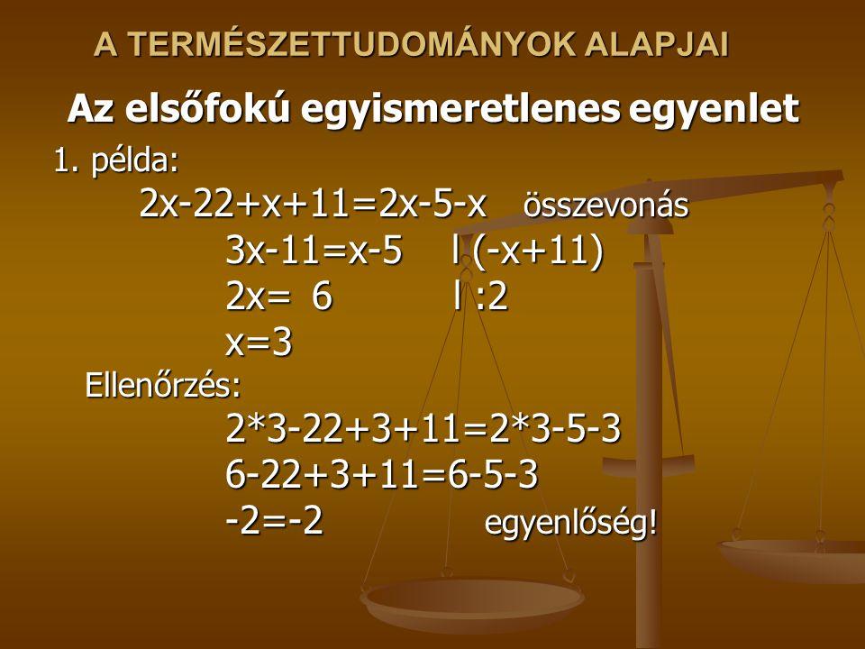 A TERMÉSZETTUDOMÁNYOK ALAPJAI Az elsőfokú egyismeretlenes egyenlet 1.