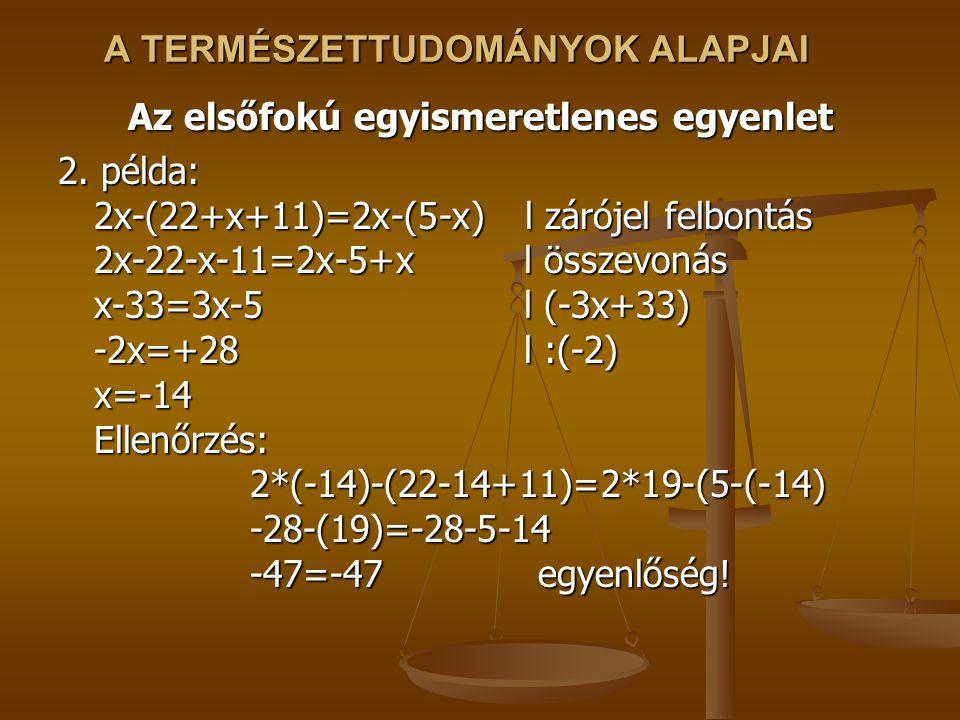 A TERMÉSZETTUDOMÁNYOK ALAPJAI Az elsőfokú egyismeretlenes egyenlet 2.