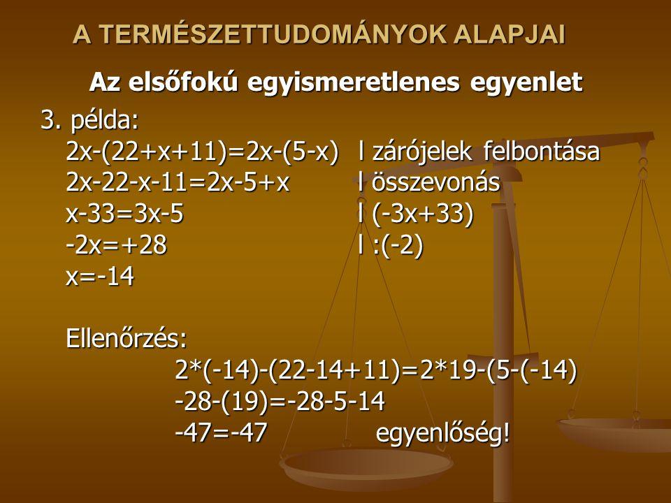 A TERMÉSZETTUDOMÁNYOK ALAPJAI Az elsőfokú egyismeretlenes egyenlet 3.