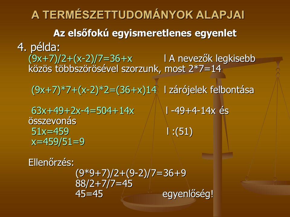 A TERMÉSZETTUDOMÁNYOK ALAPJAI Az elsőfokú egyismeretlenes egyenlet 4.