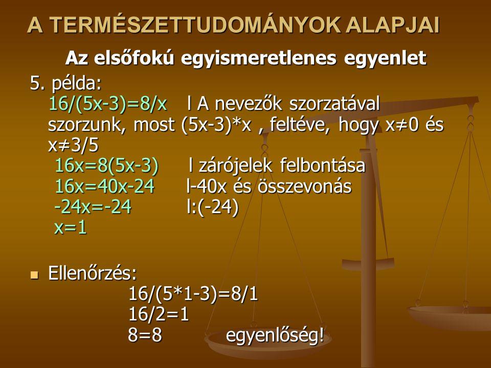 A TERMÉSZETTUDOMÁNYOK ALAPJAI Az elsőfokú egyismeretlenes egyenlet 5.