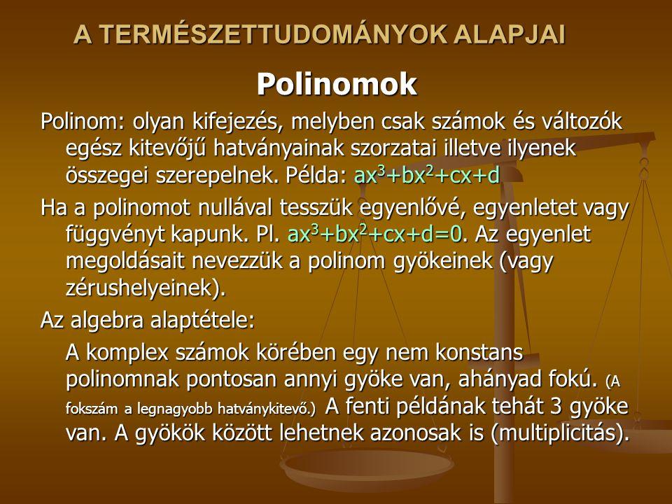 A TERMÉSZETTUDOMÁNYOK ALAPJAI Polinomok Polinom: olyan kifejezés, melyben csak számok és változók egész kitevőjű hatványainak szorzatai illetve ilyenek összegei szerepelnek.