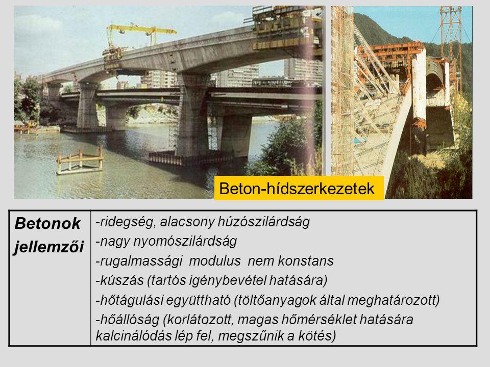 Beton-hídszerkezetek Betonok jellemzői -ridegség, alacsony húzószilárdság -nagy nyomószilárdság -rugalmassági modulus nem konstans -kúszás (tartós igé