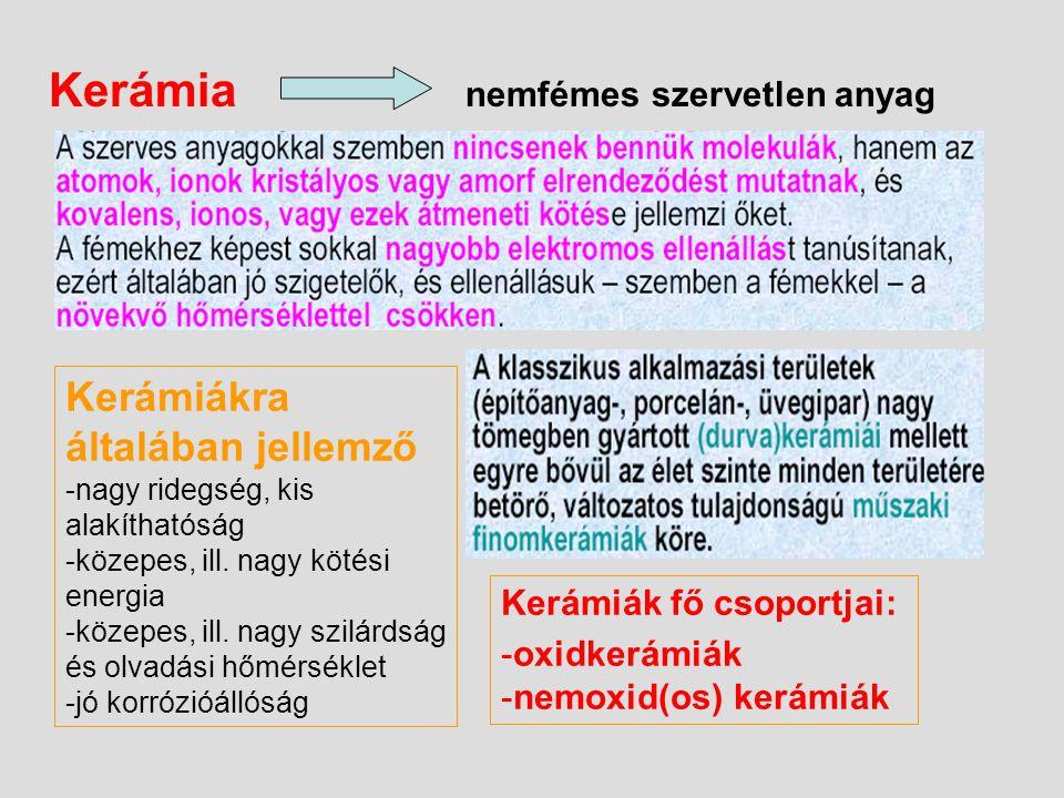 Kerámia nemfémes szervetlen anyag Kerámiákra általában jellemző -nagy ridegség, kis alakíthatóság -közepes, ill. nagy kötési energia -közepes, ill. na