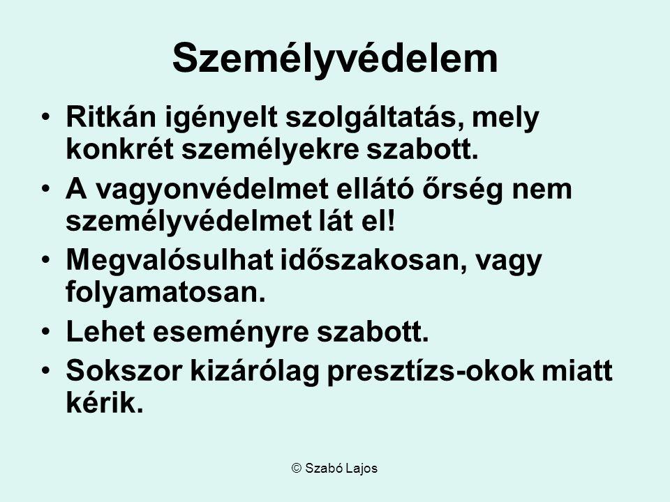 © Szabó Lajos Személyvédelem Ritkán igényelt szolgáltatás, mely konkrét személyekre szabott. A vagyonvédelmet ellátó őrség nem személyvédelmet lát el!