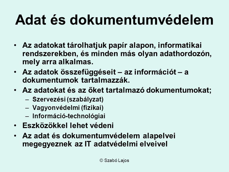 © Szabó Lajos Adat és dokumentumvédelem Az adatokat tárolhatjuk papír alapon, informatikai rendszerekben, és minden más olyan adathordozón, mely arra