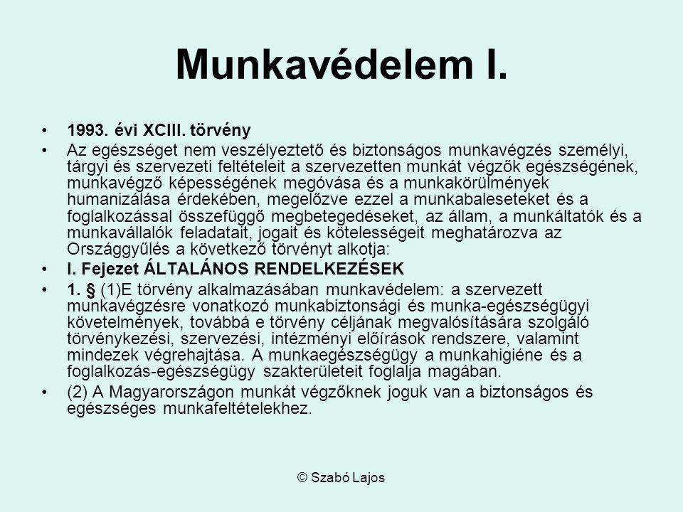 © Szabó Lajos Munkavédelem I. 1993. évi XCIII.
