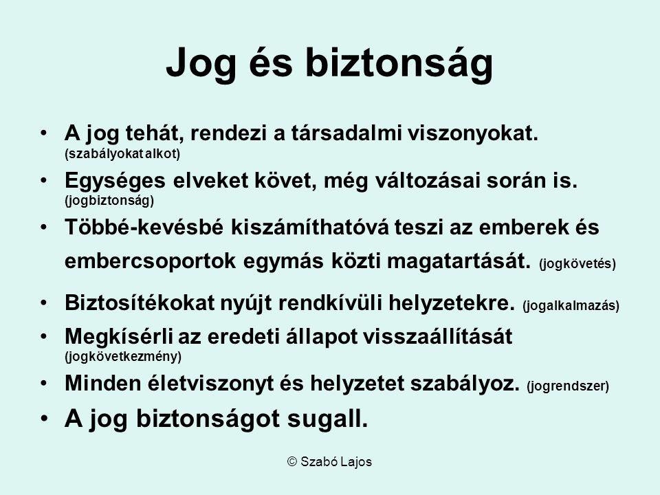 © Szabó Lajos Jog és biztonság A jog tehát, rendezi a társadalmi viszonyokat.