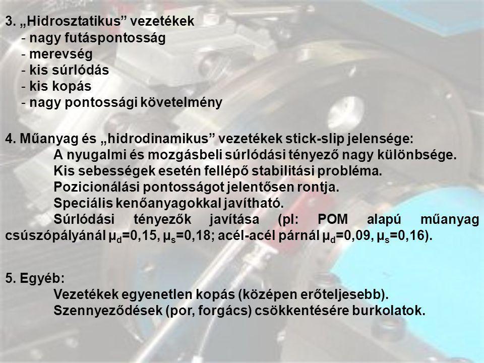 """3. """"Hidrosztatikus"""" vezetékek - nagy futáspontosság - merevség - kis súrlódás - kis kopás - nagy pontossági követelmény 4. Műanyag és """"hidrodinamikus"""""""