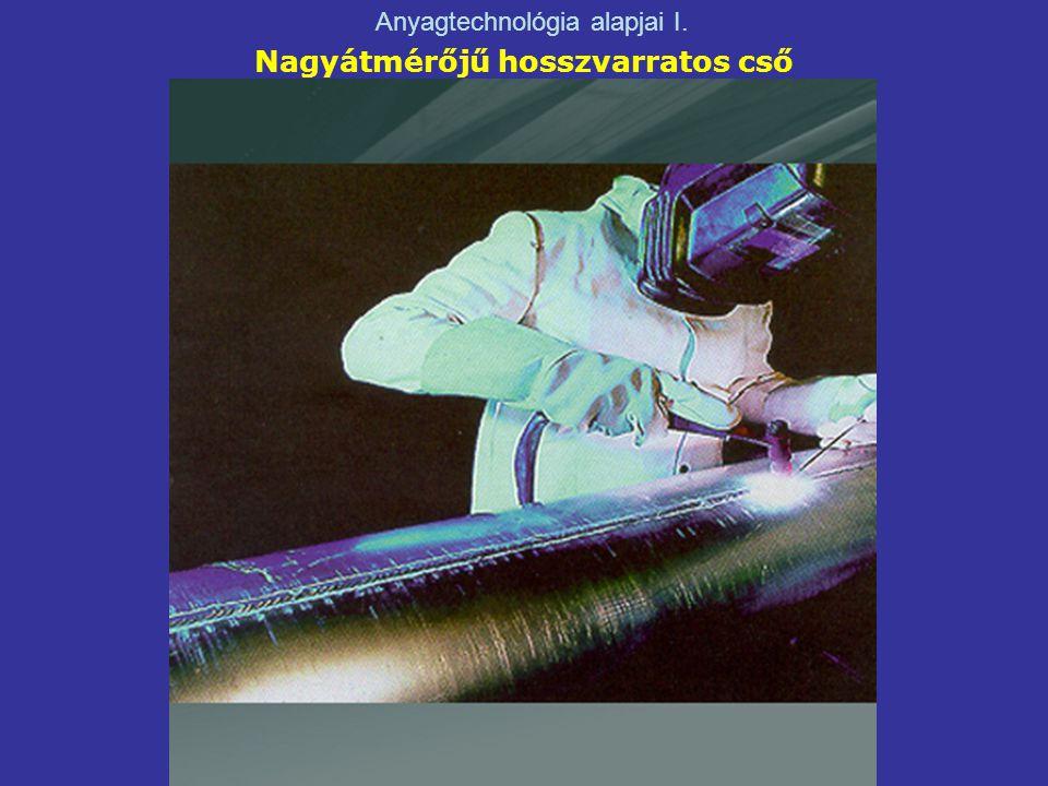 Nagyátmérőjű hosszvarratos cső Anyagtechnológia alapjai I.