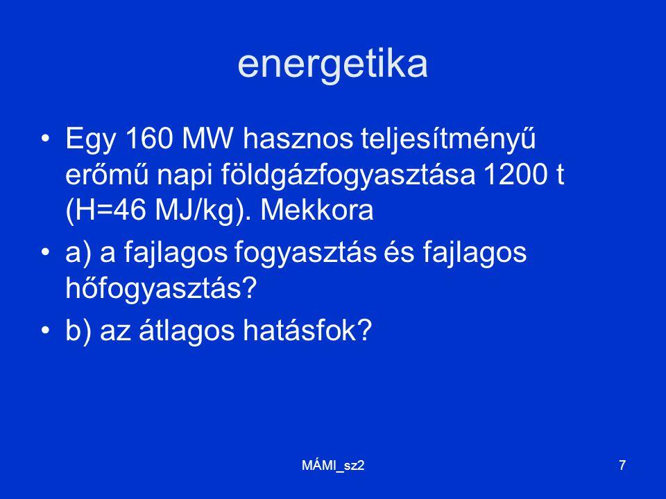energetika Egy 160 MW hasznos teljesítményű erőmű napi földgázfogyasztása 1200 t (H=46 MJ/kg). Mekkora a) a fajlagos fogyasztás és fajlagos hőfogyaszt