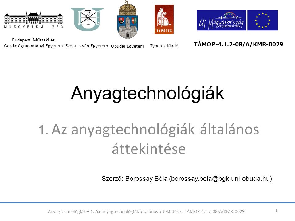 A technológiák felosztása 22 Fémes anyagok elsődleges alakadó technológiái Miből?Mit?Milyen célra.