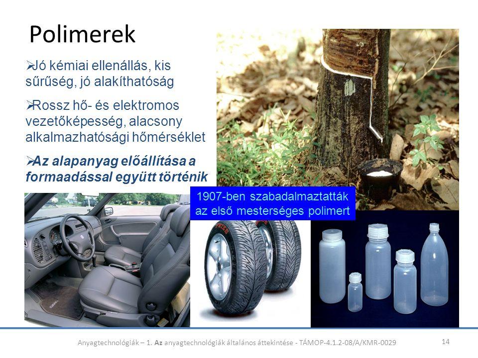 Polimerek 14  Jó kémiai ellenállás, kis sűrűség, jó alakíthatóság  Rossz hő- és elektromos vezetőképesség, alacsony alkalmazhatósági hőmérséklet  A