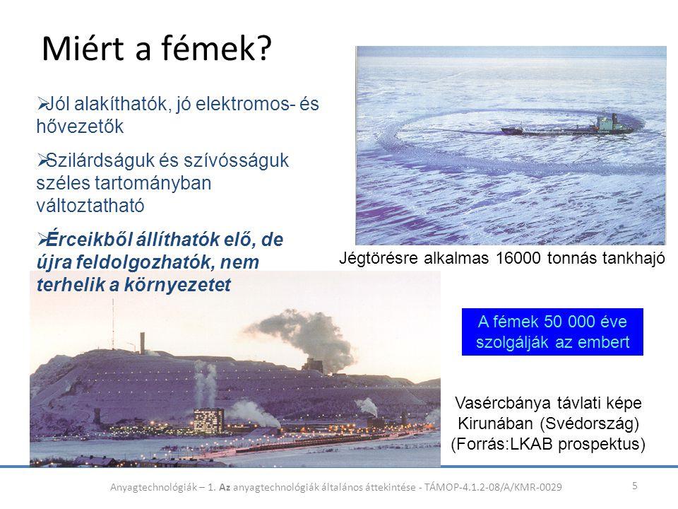 Miért a fémek? 5 Jégtörésre alkalmas 16000 tonnás tankhajó Vasércbánya távlati képe Kirunában (Svédország) (Forrás:LKAB prospektus)  Jól alakíthatók,