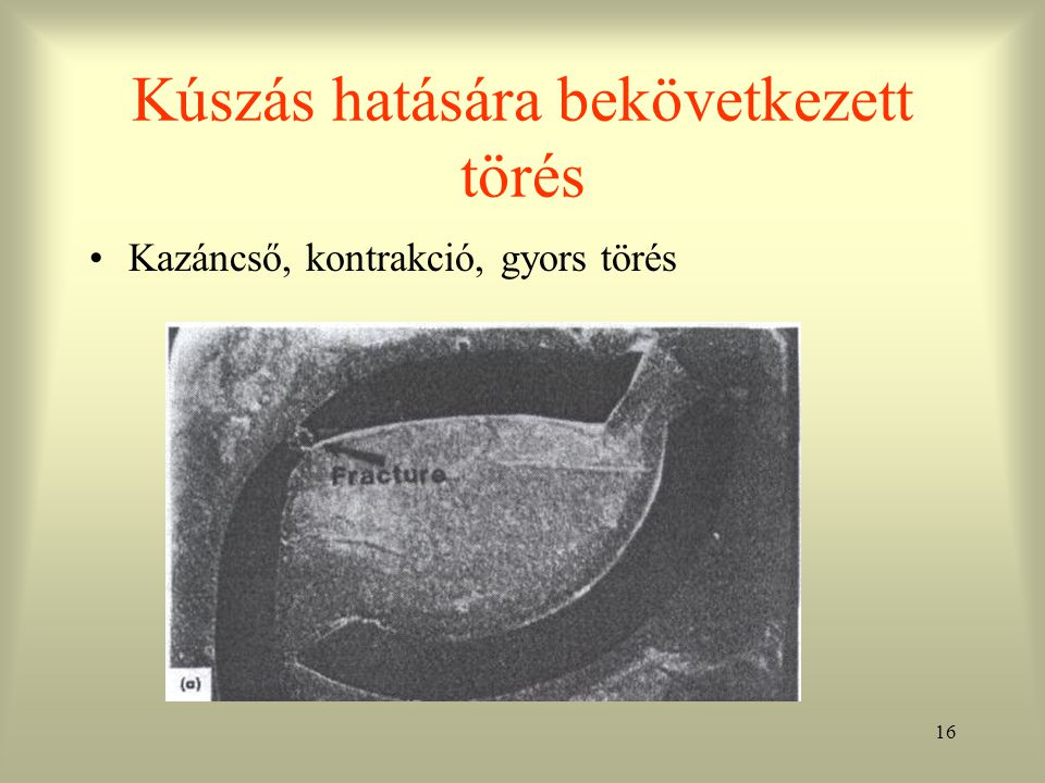 16 Kúszás hatására bekövetkezett törés Kazáncső, kontrakció, gyors törés